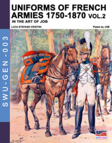 Uniforms of French army 1750-1870. 2. - Luca Stefano Cristini  