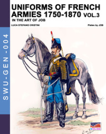 Uniforms of French army 1750-1870. 3. - Luca Stefano Cristini |