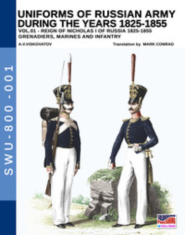 Uniforms of Russian army during the years 1825-1855. 1: Grenadiers, marines and infantry - Aleksandr Vasilevich Viskovatov  