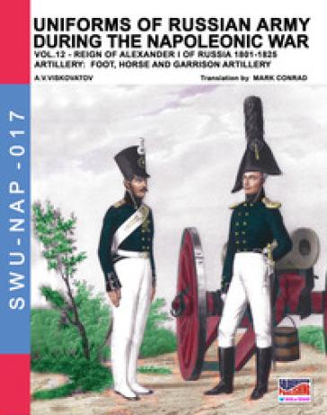 Uniforms of Russian army during the Napoleonic war. 12: Artillery: foot, horse and garrison artillery - Aleksandr Vasilevich Viskovatov |