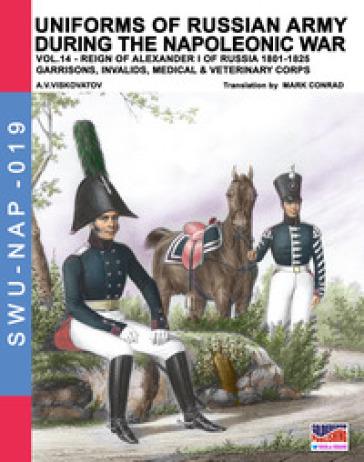 Uniforms of Russian army during the Napoleonic war. 14: Reign of Alexander I of Russia (1801-1825). Garrisons, invalids, medical and veterinery corps - Aleksandr Vasilevich Viskovatov | Jonathanterrington.com