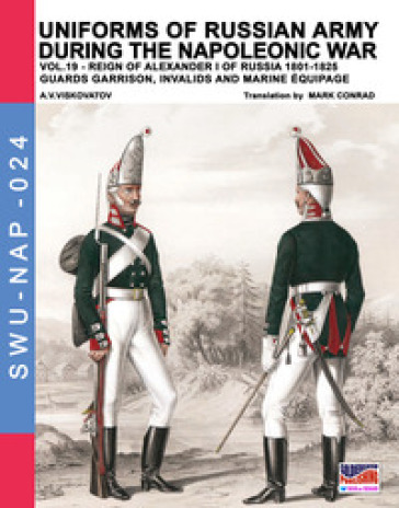 Uniforms of Russian army during the Napoleonic war. 19: Reign of Alexander I of Russia (1801-1825). guards garrison, invalids and marine équipage - Aleksandr Vasilevich Viskovatov | Ericsfund.org