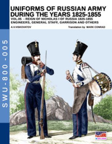 Uniforms of Russian army during the years 1825-1855. Ediz. illustrata. 5: Engineers, General staff, Garrison and others - Aleksandr Vasilevich Viskovatov  