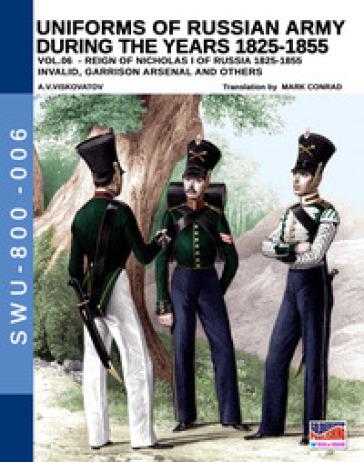 Uniforms of Russian army during the years 1825-1855. Ediz. illustrata. 6: Invalid, Garrison arsenal and others - Aleksandr Vasilevich Viskovatov |