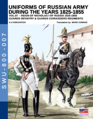 Uniforms of Russian army during the years 1825-1855. Ediz. illustrata. 7: Guards infantry & Guards cuirassiers regiments - Aleksandr Vasilevich Viskovatov   Kritjur.org
