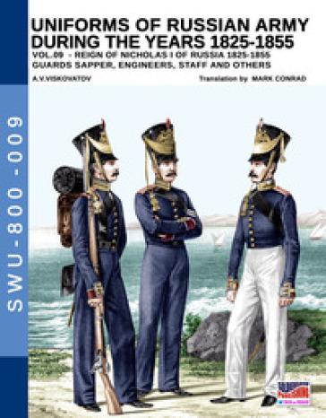 Uniforms of Russian army during the years 1825-1855. Ediz. illustrata. 9: Guards sapper, engineers, staff and others - Aleksandr Vasilevich Viskovatov | Kritjur.org