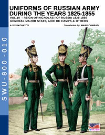 Uniforms of Russian army during the years 1825-1855. Ediz. illustrata. 10: General major staff, aide de camps & others - Aleksandr Vasilevich Viskovatov pdf epub