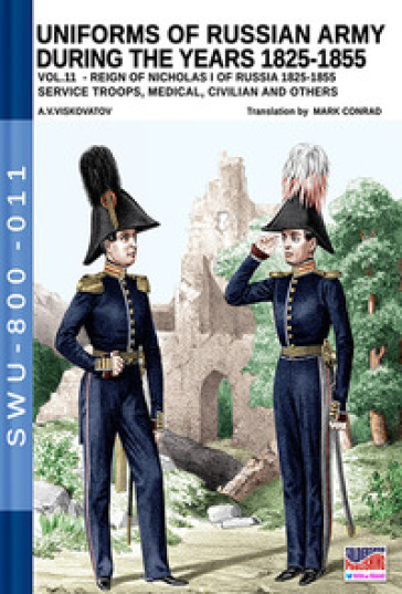 Uniforms of Russian army during the years 1825-1855. 11: Reign of Nicholas I of Russia 1825-1855 service troops, medical, civilian and others - Aleksandr Vasilevich Viskovatov  