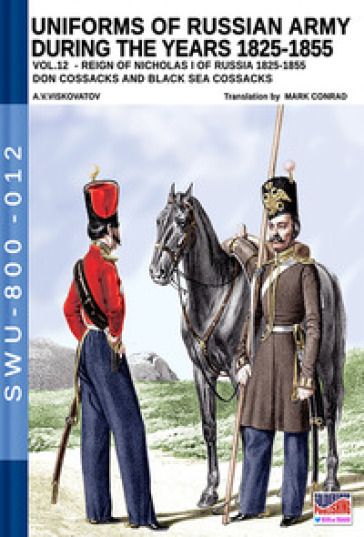 Uniforms of Russian army during the years 1825-1855. 12: Reign of Nicholas I of Russia 1825-1855 don cossacks abd black sea cossacks - Aleksandr Vasilevich Viskovatov |