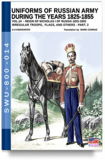 Uniforms of Russian army during the years 1825-1855. 14: Irregular troops, flags, and others. Part 2 - Aleksandr Vasilevich Viskovatov |