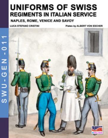 Uniforms of Swiss regiments in italian service - Luca Stefano Cristini | Jonathanterrington.com