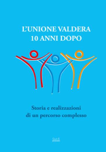 L'Unione Valdera 10 anni dopo. Storia e realizzazioni di un percorso complesso - G. Forte  