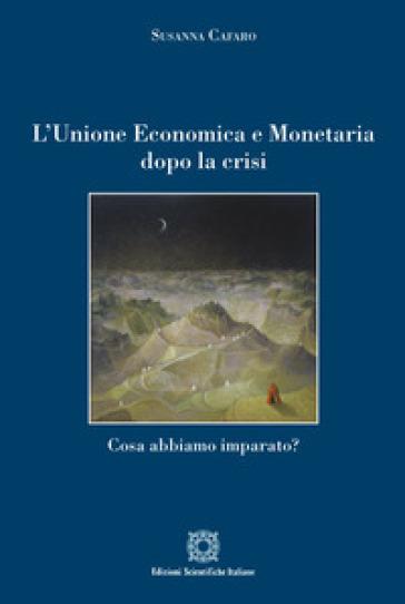 L'Unione economica e monetaria dopo la crisi. Cosa abbiamo imparato? - Susanna Cafaro |