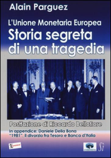 L'Unione monetaria europea. Storia segreta di una tragedia