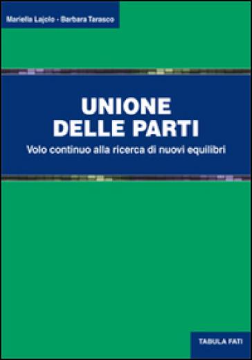 Unione delle parti. Volo continuo alla ricerca di nuovi equilibri - Mariella Lajolo |