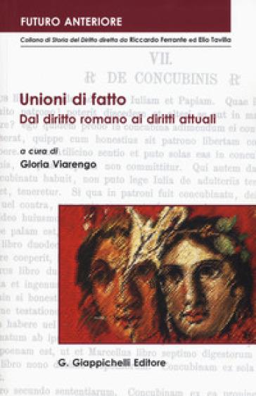 Unioni di fatto. Dal diritto romano ai diritti attuali. Atti dell'Incontro italo-tedesco (Imperia, 27-28 novembre 2015) - G. Viarengo |