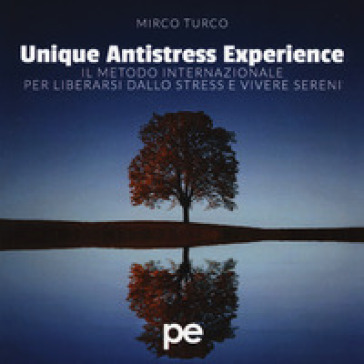 Unique antistress experience. Il metodo internazionale per liberarsi dallo stress e vivere sereni - Mirco Turco |