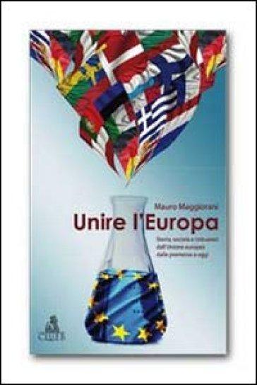 Unire l'Europa. Storia, società e istituzioni dell'Unione europea dalle premesse a oggi - Mauro Maggiorani | Jonathanterrington.com
