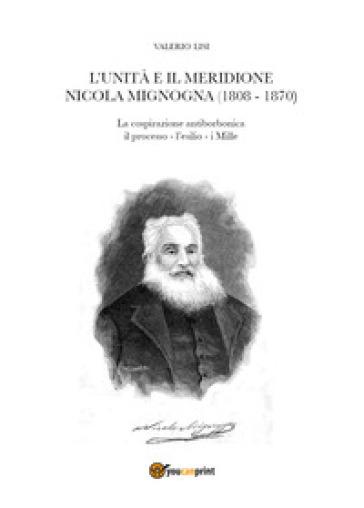 L'Unità e il Meridione. Nicola Mignogna (1808-1870) - Valerio Lisi  