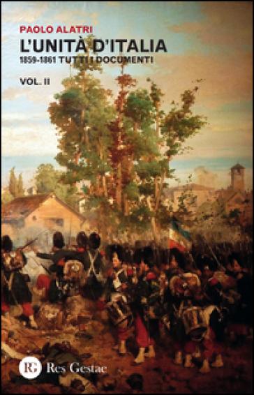 L'Unità d'Italia. 1859-1861 tutti i documenti. 2. - Paolo Alatri  