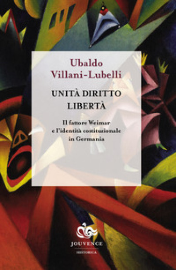 Unità diritto libertà. Il fattore Weimar e l'identità istituzionale in Germania - Ubaldo Villani-Lubelli   Jonathanterrington.com