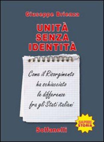 Unità senza identità. Come il Risorgimento ha schiacciato le differenze fra gli Stati italiani - Giuseppe Brienza | Kritjur.org
