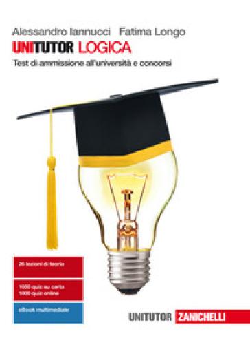 Unitutor logica. Test di ammissione all'università e concorsi. Con Contenuto digitale (fornito elettronicamente) - Alessandro Iannucci |