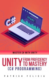Unity from Proficiency to Mastery (C# Programming)