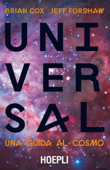 Universal. Una guida al cosmo - Brian Cox | Rochesterscifianimecon.com