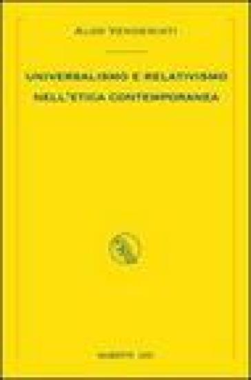 Universalismo e relativismo nell'etica contemporanea - Aldo Vendemiati  