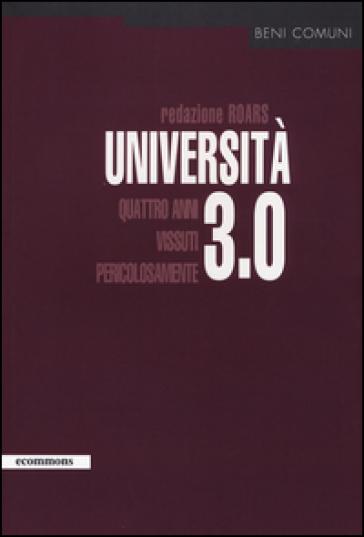 Università 3.0. Quattro anni vissuti pericolosamente - Redazione ROARS | Rochesterscifianimecon.com