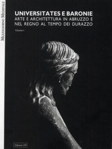 Universitates e baronie. Arte e architettura in Abruzzo e nel regno al tempo di Durazzo. Ediz. illustrata - P. Pistilli |