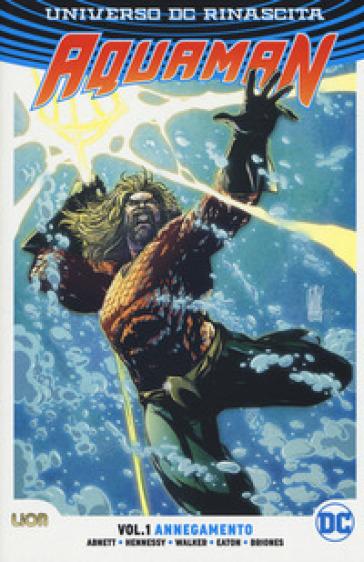 Universo DC. Rinascita. Aquaman. 1: Annegamento - Dan Abnett |
