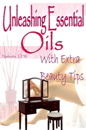 Unleashing Essential Oils: With Extra Invaluable Beauty Tips