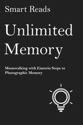 Unlimited Memory: Moonwalking with Einstein Steps to Photographic Memory