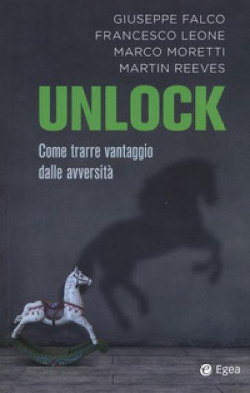 Unlock. Come trarre vantaggio dalle avversità - Giuseppe Falco |