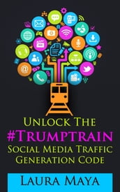 Unlock The Trump Train Social Media Traffic Generation Code
