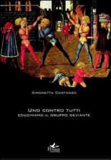 Uno contro tutti. Educhiamo il gruppo deviante - Simonetta Costanzo |