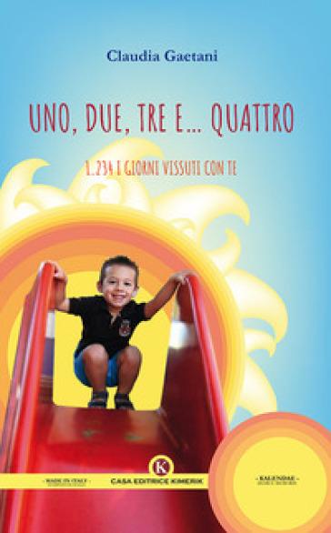 Uno, due, tre e... quattro. 1.234 i giorni vissuti con te - Claudia Gaetani   Rochesterscifianimecon.com