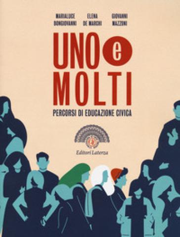 Uno e molti. Percorsi di educazione civica. Per il biennio delle Scuole superiori - Marialuce Bongiovanni |