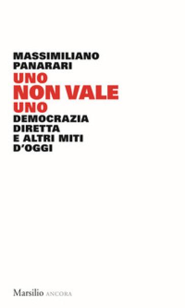 Uno non vale uno. Democrazia diretta e altri miti d'oggi - Massimiliano Panarari | Jonathanterrington.com