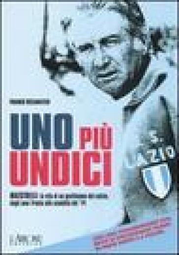 Uno più undici. Maestrelli: la vita di un gentiluomo del calcio, dagli anni Trenta allo scudetto del '74. Con DVD - Franco Recanatesi |