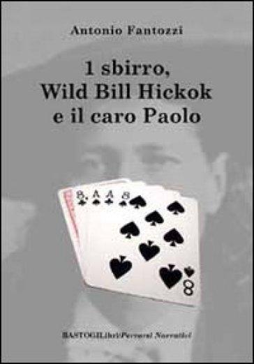 Uno sbirro, Wild Bill Hickok e il caro Paolo - Antonio Fantozzi |