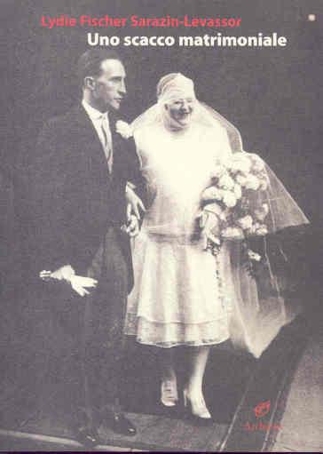 Uno scacco matrimoniale - Lydie Fischer Sarazin-Levassor  