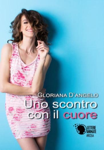Uno scontro con il cuore - Gloriana D'Angelo   Jonathanterrington.com