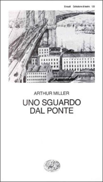 Uno sguardo dal ponte - Arthur Miller |