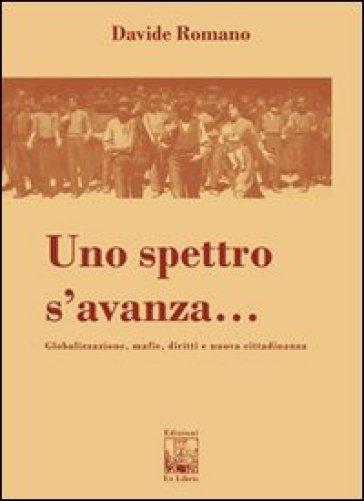 Uno spettro s'avanza. Globalizzazione, mafie, diritti e nuova cittadinanza - Davide Romanò   Kritjur.org