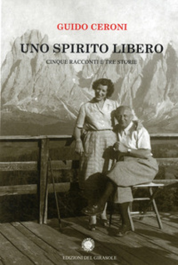 Uno spirito libero. Cinque racconti e tre storie - Guido Ceroni | Kritjur.org