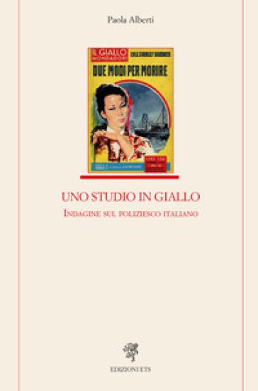 Uno studio in giallo. Indagine sul poliziesco - Paola Alberti | Rochesterscifianimecon.com