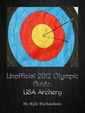 Unofficial 2012 Olympic Games: USA Archery